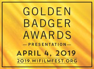 Golden Badger Awards presentation April 4, 2019. 2019.wifilmfest.org